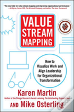 Value Stream Mapping: How To Visualize Process And Align People For Organizational Transformation