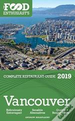 Vancouver - 2019 - The Food Enthusiast'S Complete Restaurant Guide