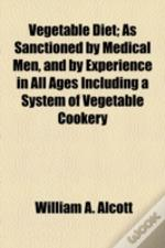 Vegetable Diet; As Sanctioned By Medical