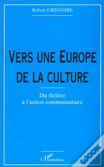 Vers Une Europe De La Culture ; Du Theatre A L'Action Communautaire