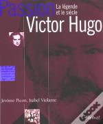 Victor Hugo ; La Legende Et Le Siecle