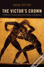 Victor'S Crown:A History Of Ancient Sport From Homer To Byzantium
