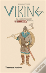 Viking: The Norse Warrior'S (Unofficial) Manual