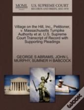 Village On The Hill, Inc., Petitioner, V. Massachusetts Turnpike Authority Et Al. U.S. Supreme Court Transcript Of Record With Supporting Pleadings