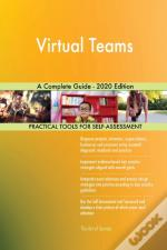 Virtual Teams A Complete Guide - 2020 Ed