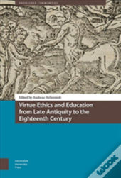 Virtue Ethics And Education From Late Antiquity To The Eighteenth Century