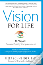 Vision For Life, Revised Edition : Ten Steps To Natural Eyesight Improvement
