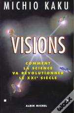Visions ; Comment La Science Va Revolutionner Le Vingt Et Unieme Siecle