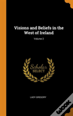 Visions And Beliefs In The West Of Ireland; Volume 2