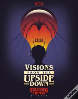 Wook.pt - Visions From The Upside Down: Stranger Things Artbook