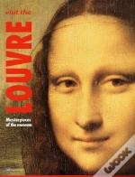 Visit The Louvre ; Masterpieces Of The Museum