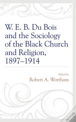 Wook.pt - W. E. B. Du Bois And The Sociology Of The Black Church And Religion, 18971914