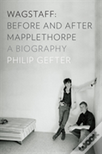 Wagstaff: Before And After Mapplethorpe - A Biography