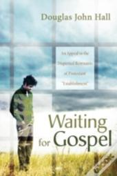 Waiting For Gospel: An Appeal To The Dispirited Remnants Of Protestant