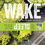 Wake/Sleep - What To Eat And Do For More Energy And Better Sleep