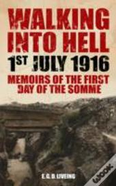 Walking Into Hell 1st July 1916