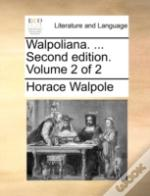 Walpoliana. ... Second Edition. Volume 2