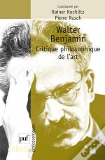Walter Benjamin ; Critique Philosophique De L'Art