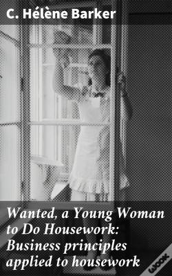 Wook.pt - Wanted, A Young Woman To Do Housework: Business Principles Applied To Housework