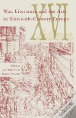 War  Literature And The Arts In Sixteenth-Century Europe