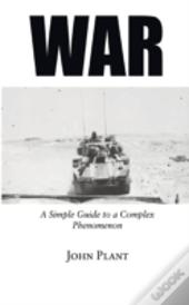 War: A Simple Guide To A Complex Phenome