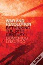 War And Revolution: Rethinking The Twentieth Century