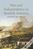 War, Revolution, And Independence In Spanish America
