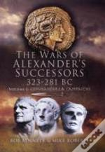 Wars Of Alexander'S Successors 323 - 281 Bccommanders And Campaigns