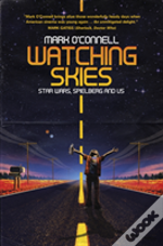 Watching Skies: How Star Wars, Spielberg And  Superman Jumped A Generation