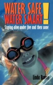 Water Safe! Water Smart!: Staying Alive