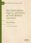Wax Impressions, Figures, And Forms In Early Modern Literature