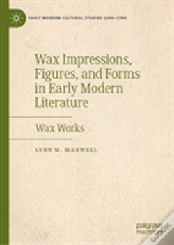 Wook.pt - Wax Impressions, Figures, And Forms In Early Modern Literature