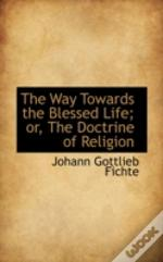 Way Towards The Blessed Life; Or, The Doctrine Of Religion