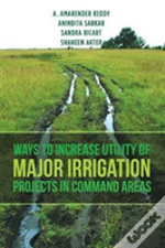 Ways To Increase Utility Of Major Irrigation Projects In Command Areas