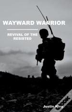 Wayward Warrior: Revival Of The Resisted