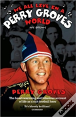 We All Live In A Perry Groves World