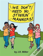 We Don'T Need No Stinkin' Manners!