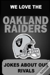 We Love The Oakland Raiders - Jokes About Our Rivals