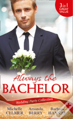 Wedding Party Collection: Always The Bachelor: Best Man'S Conquest / One Night With The Best Man / The Bridesmaid'S Best Man (Mills & Boon M&B)