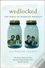 Wedlocked : The Perils Of Marriage Equality
