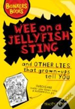 Wee On A Jellyfish Sting & Other Lies
