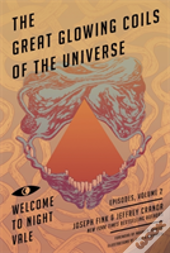 Welcome To Night Vale: Great Glowing Coils Of The Universe