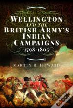 Wellington & The British Armys Indian Ca