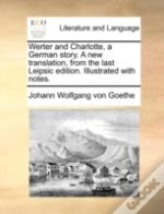 Werter And Charlotte, A German Story. A
