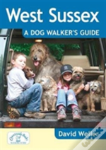 West Sussex: A Dog Walker'S Guide