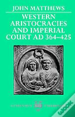 Western Aristocracies And Imperial Court, A.D.364-425