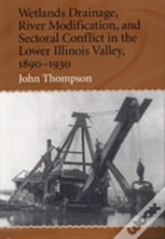 Wetlands Drainage, River Modification And Sectoral Conflict In The Lower Illinois Valley, 1890-1930