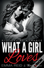 What A Girl Loves (Billionaire Romance) (Book 4) ((An Alpha Billionaire Romance)) (Volume 4)