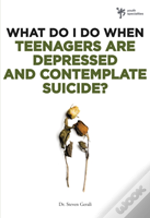 What Do I Do When Teenagers Are Depressed And Contemplate Suicide?