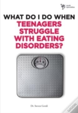 Wook.pt - What Do I Do When Teenagers Struggle With Eating Disorders?